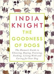 The Goodness of Dogs by India Knight