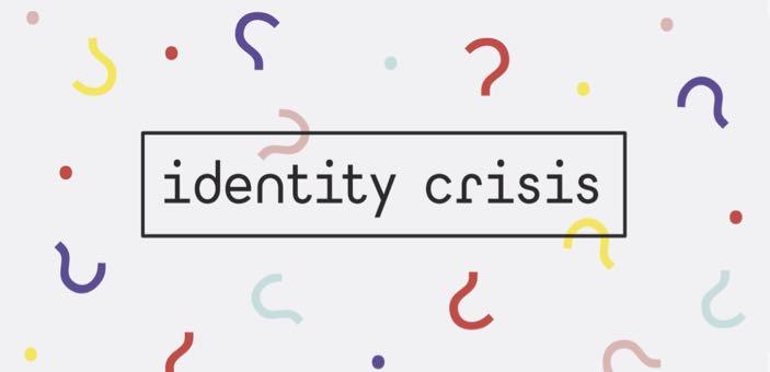 Identity crisis - who am I?