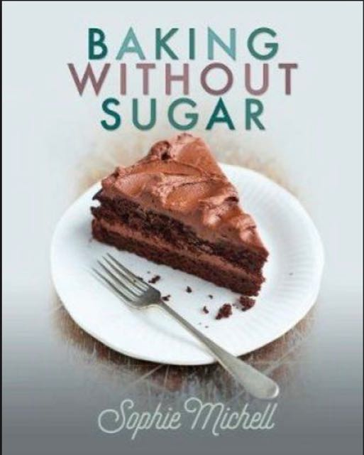 Baking without sugar: recipe book by Sophie Michell