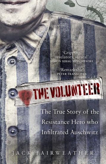 Book cover of The Volunteer: The True Story of the Resistance Hero who Infiltrated Auschwitz