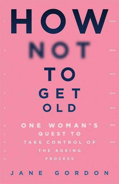 Book cover of How Not To Get Old